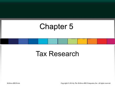 Chapter 5 Tax Research McGraw-Hill/Irwin Copyright © 2014 by The McGraw-Hill Companies, Inc. All rights reserved.