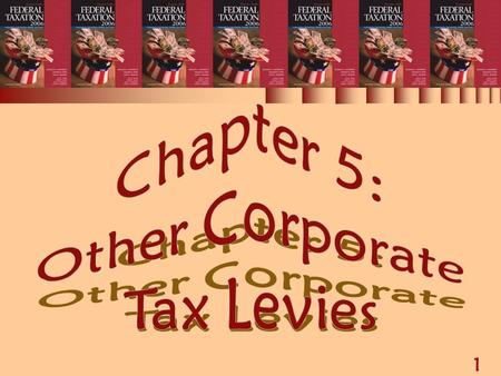 1 Chapter 5: Other Corporate Tax Levies. 2 OTHER CORPORATE TAX LEVIES  Alternative minimum tax (AMT)  Personal holding company (PHC) tax  Accumulated.
