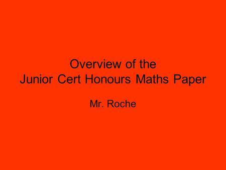 Overview of the Junior Cert Honours Maths Paper Mr. Roche.