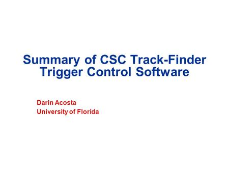Summary of CSC Track-Finder Trigger Control Software Darin Acosta University of Florida.