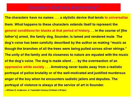 Sounder- Do you know why? The characters have no names... a stylistic device that tends to universalize them. What happens to these characters extends.