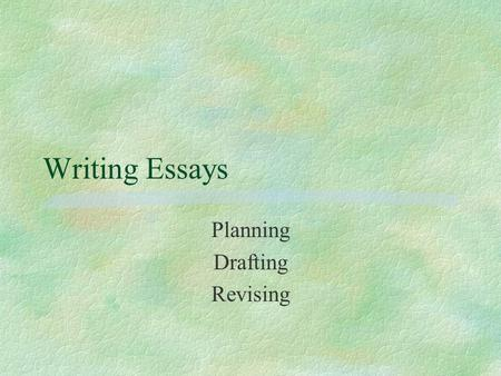 writing process revision what is revising a helpful way to  writing essays planning drafting revising planning §what activities take place here l task