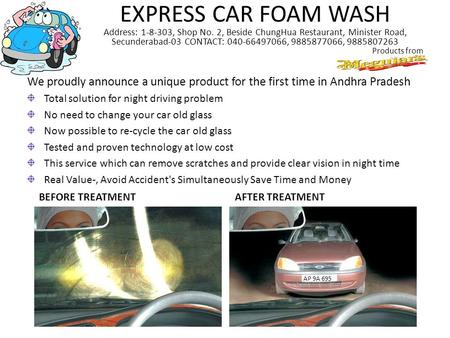 EXPRESS CAR FOAM WASH Address: 1-8-303, Shop No. 2, Beside ChungHua Restaurant, Minister Road, Secunderabad-03 CONTACT: 040-66497066, 9885877066, 9885807263.
