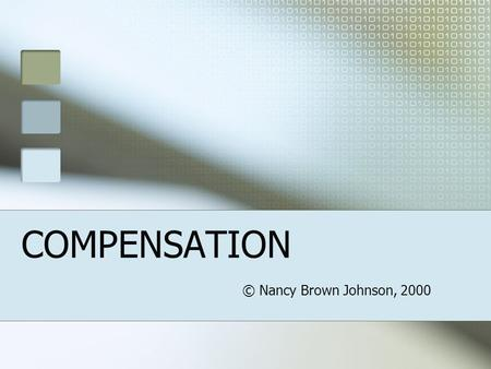 COMPENSATION © Nancy Brown Johnson, 2000 Why do we have follies? We like objective measures Visible behaviors Hypocrisy Emphasize morality or equity.