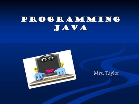 PROGRAMMING JAVA Mrs. Taylor Top Ten Best Careers for College Students Mind2it.com 1. Software Engineer 1. Software Engineer 5. Computer Systems.