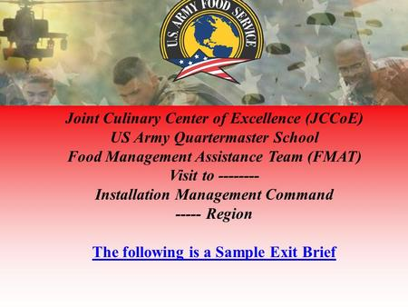 Joint Culinary Center of Excellence (JCCoE) US Army Quartermaster School Food Management Assistance Team (FMAT) Visit to -------- Installation Management.