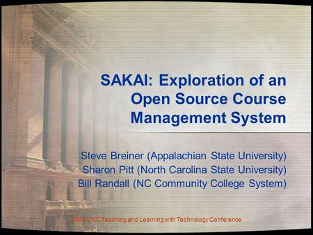 2005 UNC Teaching and Learning with Technology Conference SAKAI: Exploration of an Open Source Course Management System Steve Breiner (Appalachian State.