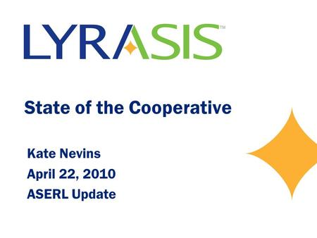 State of the Cooperative Kate Nevins April 22, 2010 ASERL Update.