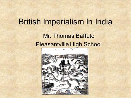British Imperialism In India Mr. Thomas Baffuto Pleasantville High School.
