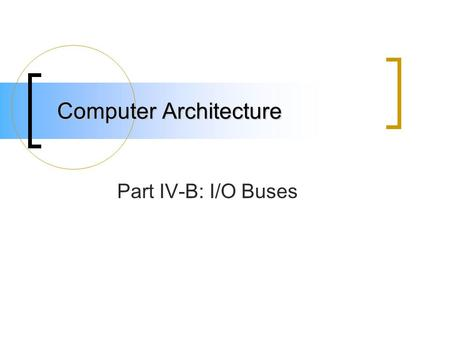 Computer Architecture Part IV-B: I/O Buses. Chipsets Intelligent bus controller chips found on the motherboard Enable higher speeds on one or more buses.