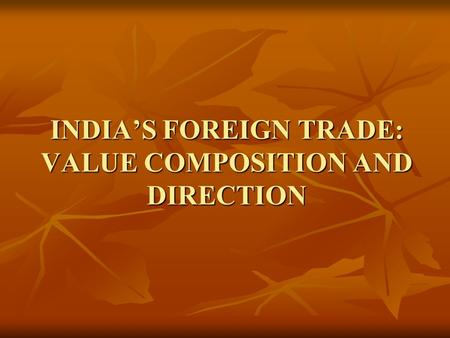 INDIA'S FOREIGN TRADE: VALUE COMPOSITION AND DIRECTION.
