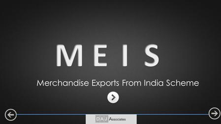 Merchandise Exports From India Scheme. Objective: To provide rewards to exporters to offset infrastructural inefficiencies and associated costs involved.