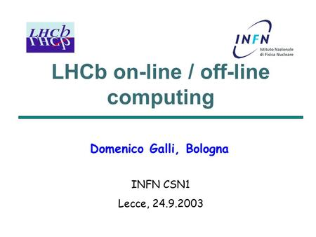 LHCb on-line / off-line computing INFN CSN1 Lecce, 24.9.2003 Domenico Galli, Bologna.