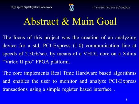 1 Abstract & Main Goal המעבדה למערכות ספרתיות מהירות High speed digital systems laboratory The focus of this project was the creation of an analyzing device.