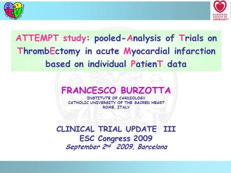 ATTEMPT study: pooled-Analysis of Trials on ThrombEctomy in acute Myocardial infarction based on individual PatienT data CLINICAL TRIAL UPDATE III ESC.