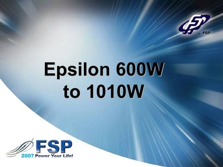 Epsilon 600W to 1010W. Epsilon 600 to 1010W Introduction With technology changing every day and the release of Dual and Quad-core systems, the demand.