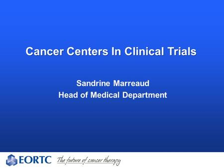 Cancer Centers In Clinical Trials Sandrine Marreaud Head of Medical Department.