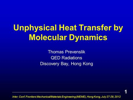 Unphysical Heat Transfer by Molecular Dynamics Thomas Prevenslik QED Radiations Discovery Bay, Hong Kong Inter. Conf. Frontiers Mechanical/Materials Engineering.