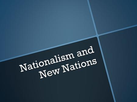 Nationalism and New Nations. What is Nationalism? What is Imperialism? What relation do they have to each other?