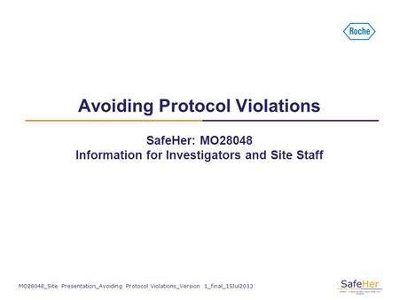 SafeHer: MO28048 Information for Investigators and Site Staff Avoiding Protocol Violations MO28048_Site Presentation_Avoiding Protocol Violations_Version.