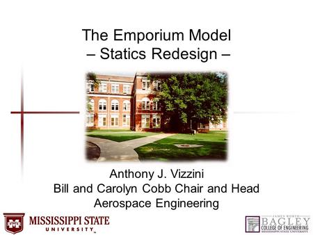 The Emporium Model – Statics Redesign – Anthony J. Vizzini Bill and Carolyn Cobb Chair and Head Aerospace Engineering.