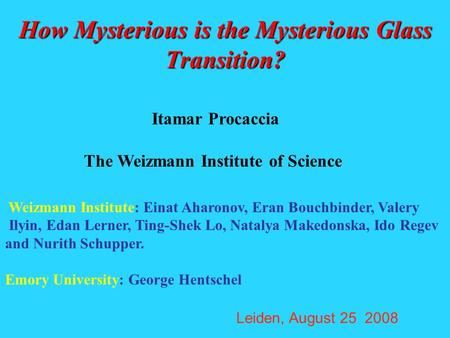 How Mysterious is the Mysterious Glass Transition? Itamar Procaccia The Weizmann Institute of Science Weizmann Institute: Einat Aharonov, Eran Bouchbinder,
