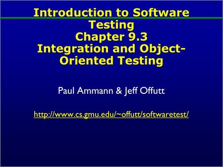 Introduction to Software Testing Chapter 9.3 Integration and Object- Oriented Testing Paul Ammann & Jeff Offutt