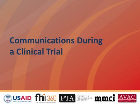 Communications During a Clinical Trial. Overview This session will cover how to: Announce your trial Maintain good communications Communicate with key.