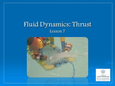 Fluid Dynamics: Thrust Lesson 7. What is Fluid Dynamics?  Fluid dynamics helps engineers and scientists make sense of : how fluid moves how fluid moves.
