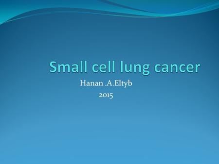 Hanan.A.Eltyb 2015. Incidence Approximately 15% of bronchogenic carcinomas. In the year 2013, an estimated 31.000 new cases will be diagnosed at USA.