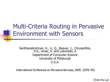Multi-Criteria Routing in Pervasive Environment with Sensors Santhanakrishnan, G., Li, Q., Beaver, J., Chrysanthis, P.K., Amer, A. and Labrinidis, A Department.