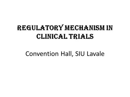 Regulatory Mechanism in Clinical Trials Convention Hall, SIU Lavale.