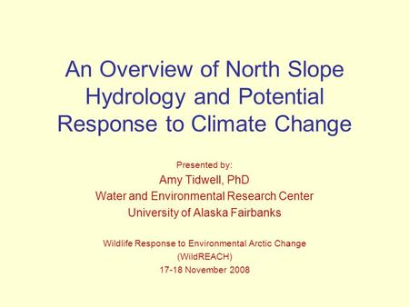 An Overview of North Slope Hydrology and Potential Response to Climate Change Presented by: Amy Tidwell, PhD Water and Environmental Research Center University.