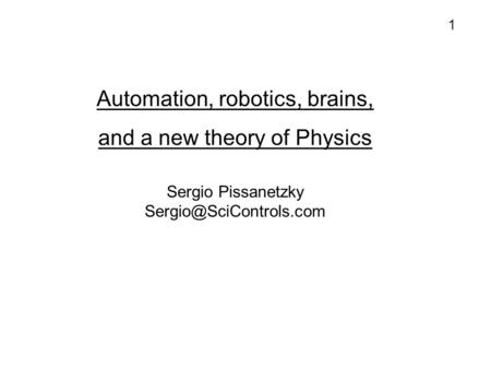 Automation, robotics, brains, and a new theory of Physics Sergio Pissanetzky 1.