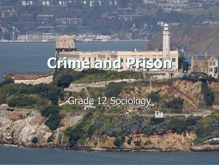 Crime and Prison Grade 12 Sociology. How deviant are you? 20 questions 20 questions Answer each one with: Answer each one with: 1= very often 1= very.