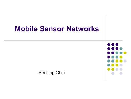 "Pei-Ling Chiu Mobile Sensor Networks. Pei-Ling Chiu2 Outline Research Framework Paper: ""Movement-Assisted Sensor Deployment"" Related Work Discussion."