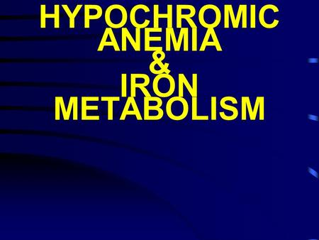 HYPOCHROMIC ANEMIA & IRON METABOLISM. OBJECTIVE Iron metabolism Iron distribution & transport Dietary iron Iron absorption Iron requirements Disorders.