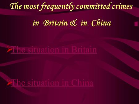 The most frequently committed crimes in Britain & in China  The situation in Britain The situation in Britain  The situation in China The situation in.