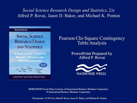 Social Science Research Design and Statistics, 2/e Alfred P. Rovai, Jason D. Baker, and Michael K. Ponton Pearson Chi-Square Contingency Table Analysis.