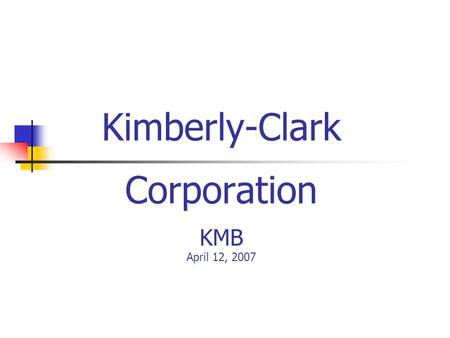 Kimberly-Clark Corporation KMB April 12, 2007. Investment Managers Jessica Boghosian Stephen Proffer Matthew Storkman.