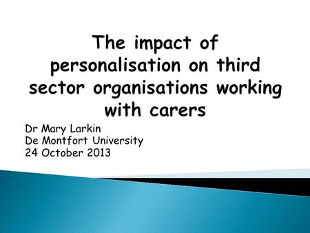 Dr Mary Larkin De Montfort University 24 October 2013.