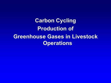 Carbon Cycling Production of Greenhouse Gases in Livestock Operations.