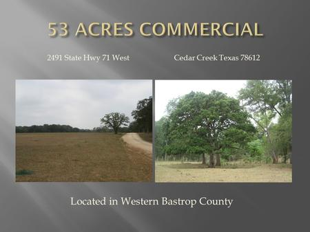 2491 State Hwy 71 West Cedar Creek Texas 78612 Located in Western Bastrop County.