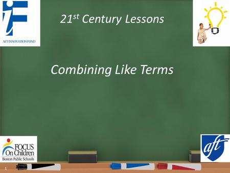 21 st Century Lessons Combining Like Terms 1. Warm Up OBJECTIVE: Students will be able to determine if expressions are equivalent by combining like terms.