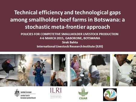Technical efficiency and technological gaps among smallholder beef farms in Botswana: a stochastic meta-frontier approach POLICIES FOR COMPETETIVE SMALLHOLDER.