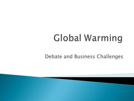 Debate and Business Challenges.  A lot of the warming took place between 1970 and 1998  If warming continues at the average rate from 1910 to 2000,
