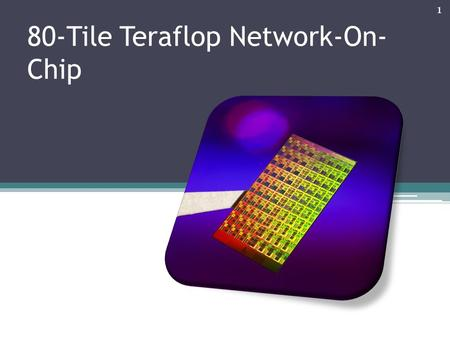 80-Tile Teraflop Network-On- Chip 1. Contents Overview of the chip Architecture ▫Computational Core ▫Mesh Network Router ▫Power save features Performance.