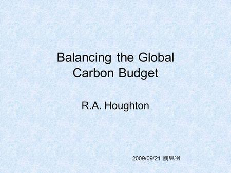 Balancing the Global Carbon Budget R.A. Houghton 2009/09/21 闕珮羽.