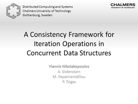 A Consistency Framework for Iteration Operations in Concurrent Data Structures Yiannis Nikolakopoulos A. Gidenstam M. Papatriantafilou P. Tsigas Distributed.