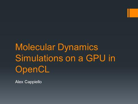 Molecular Dynamics Simulations on a GPU in OpenCL Alex Cappiello.